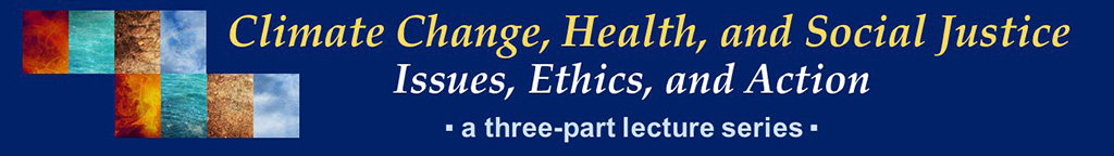 """A poster for a lecture series titled """"Climate Change, Health, and Social Justice"""""""
